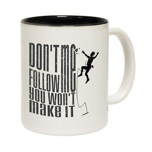 Funny-Mugs-DonEt-Follow-Me-You-Wont-Make-It-Rock-Climbing-Bouldering-NOVELTY-MUG