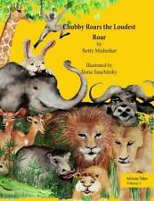 African Tales: Chubby Roars the Loudest Roar : A Story about a Curious Little...