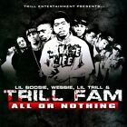 All or Nothing by Trill Fam/Lil' Trill/Lil' Boosie/Webbie (CD, Nov-2010, Trill Entertainment)