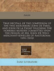 True Recitall of the Confession of the Two Murderers John de Paris, and Iohn de La Vigne Touching the Horrible Murder Committed Vpon the Person of Mr. Iohn de Wely, Merchant-Ieweller of Amsterdam: 1616 (1616) by Anon (Paperback / softback, 2010)