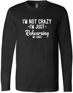 I'm Not CrazyI'm Just Rehearsing My Lines Musical Theater Gift Broadw T-Shirt