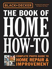 Black & Decker Book of Home How To Complete Photo Guide Home Repair & Improvment