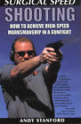 Surgical Speed Shooting: How to Achieve High-speed Marksmanship in a Gunfight by Andy Stanford (Paperback, 2001)