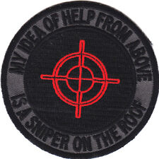 """""""MY IDEA OF HELP FROM ABOVE IS A SNIPER ON THE ROOF""""- IRON ON PATCH, MILITARY"""