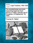 The Constitutional Provision Respecting Fugitives from Service or Labor, and the Act of Congress, of September 18, 1850. by Thomas H Talbot (Paperback / softback, 2010)