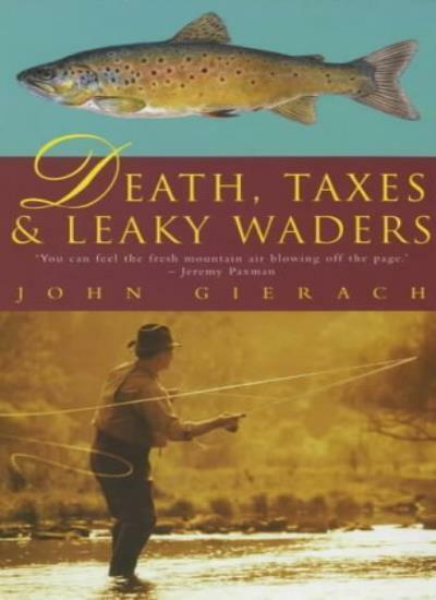 Death, Taxes and Leaky Waders By John Gierach