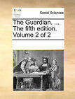The Guardian. ... the Fifth Edition. Volume 2 of 2 by Multiple Contributors (Paperback / softback, 2010)