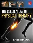 The Color Atlas of Physical Therapy by Eric Shamus (Hardback, 2015)