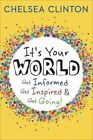 It's Your World: Get Informed, Get Inspired & Get Going! by Chelsea Clinton (Hardback, 2015)
