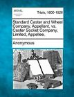 Standard Caster and Wheel Company, Appellant, vs. Caster Socket Company, Limited, Appellee. by Anonymous (Paperback / softback, 2012)