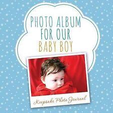 Photo Album for Our Baby Boy : Keepsake Photo Journal by Speedy Publishing...