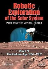 Robotic Exploration of the Solar System: Part I: The Golden Age 1957-1982 (Sprin