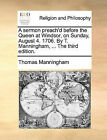 A Sermon Preach'd Before the Queen at Windsor, on Sunday, August 4. 1706. by T. Manningham, ... the Third Edition. by Thomas Manningham (Paperback / softback, 2010)