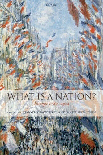 What Is a Nation?: Europe 1789-1914 by Timothy Baycroft