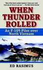 When Thunder Rolled: An F-105 Pilot Over North Vietnam by Ed Rasimus (Paperback, 2004)