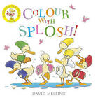 Colour with Splosh by David Melling (Board book, 2013)