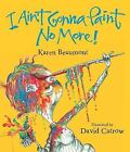 I Ain't Gonna Paint No More! by Karen Beaumont (2005, Hardcover)