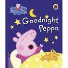 Peppa Pig: Goodnight Peppa by Penguin Books Ltd (Board book, 2017)