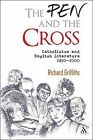 The Pen and the Cross: Catholicism and English Literature, 1850-2000 by Richard Griffiths (Hardback, 2010)