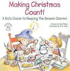 Making Christmas Count!: A Kid's Guide to Keeping the Season Sacred by Ted O'Neal (Paperback / softback, 2006)