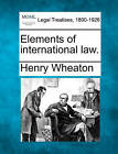 Elements of International Law. by Henry Wheaton (Paperback / softback, 2010)
