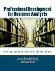 Professional Development for Business Analysts: How to Achieve Your Ba Career Goals by Adriana Beal, Laura Brandenburg (Paperback / softback, 2011)