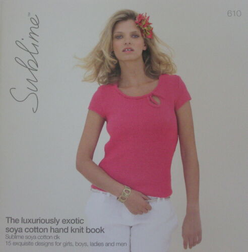 610 SUBLIME ~ The Luxuriously Exotic Soya Cotton Hand Knit book