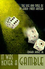 It Was Never a Gamble: The Life and Times of an Early 1900's Hustler by C W James (Paperback / softback, 2000)