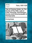 Trial of Charles Getter, for the Murder of His Wife; Late of Forks Township, Northampton County, and Commonwealth of Pennsylvania by Anonymous (Paperback / softback, 2012)