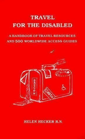 Travel for the Disabled: A Handbook of Travel Resources and 500 World Wide...