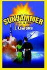 Sunjammer to Sail in Space 9780595333776 by E Lawrence Paperback