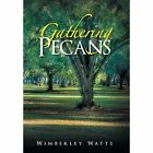 Gathering Pecans by Wimberley Watts (Hardback, 2013)