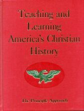 Teaching and Learning America's Christian History : The Principle Approach by Ro