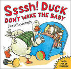Ssssh! Duck Don't Wake the Baby by Jez Alborough (Paperback, 2008)