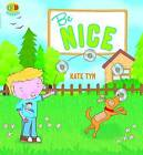 Be Nice by Kate Tym (Paperback, 2009)