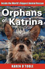 Orphans of Katrina: Inside the World's Biggest Animal Rescue by Karen O'Toole (Paperback, 2010)