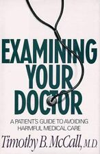 Examining Your Doctor : A Patient's Guide to Avoiding Harmful Medical Care by Ti