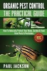 Organic Pest Control the Practical Guide: How to Naturally Protect Your Home, Garden & Food from Pests & Pesticides by Professor Paul Jackson (Paperback / softback, 2014)