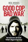 Good Cop, Bad War by Neil Woods (Paperback, 2016)