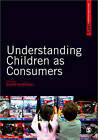 Understanding Children as Consumers by SAGE Publications Ltd (Paperback, 2010)