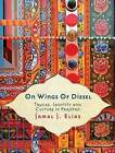 On Wings of Diesel: Trucks, Identity and Culture in Pakistan by Jamal J. Elias (Paperback, 2011)