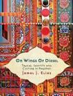 On Wings of Diesel: Trucks, Identity and Culture in Pakistan by Jamal J. Elias (Paperback, 2011)