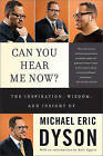Can You Hear Me Now: The Inspiration, Wisdom, and Insight of Michael Eric Dyson: 4 by Michael Eric Dyson (Paperback, 2011)