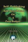 Self Publishing and Distribution on a Zero Budget by Dr Glenn Blake Phd (Paperback / softback, 2011)