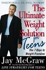 The Ultimate Weight Solution for Teens by Jay McGraw (Paperback, 2004)