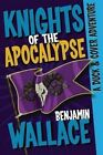Knights of the Apocalypse: A Duck & Cover Adventure by Benjamin Wallace (Paperback / softback, 2015)