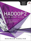 Hadoop 2 Quick-Start Guide: Learn the Essentials of Big Data Computing in the Apache Hadoop 2 Ecosystem by Douglas Eadline (Paperback, 2015)