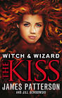 Witch & Wizard: The Kiss: (witch & Wizard 4) by James Patterson (Paperback, 2013)