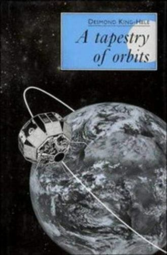 A Tapestry of Orbits by Desmond G. King-Hele (1992, Hardcover)