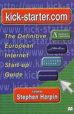 Kick-Starter.Com: The Definitive European Internet Start-Up Guide by Harpin, St